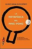 La metafísica del ping-pong: Un viaje filosófico, a través del tenis de mesa, para descubrirse a uno mismo. (Spanish Edition)