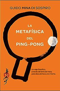La metafísica del ping-pong: Un viaje filosófico, a través del tenis de mesa,…