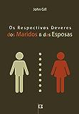 Os Respectivos Deveres Dos Maridos & Das Esposas, por John Gill