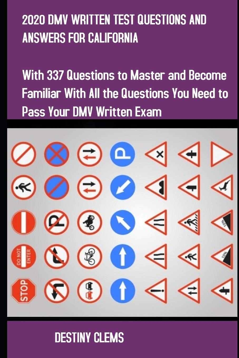 2020 Dmv Written Test Questions And Answers For California With 337 Questions To Master And Become Familiar With All The Questions You Need To Pass Your Dmv Written Exam Clems Destiny 9798643255451