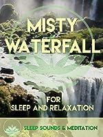 Misty Waterfall,(HD) Sleep Sounds & Meditations Low Light