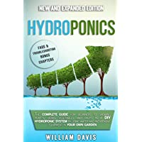 HYDROPONICS: The Complete Guide for Beginners to Growing Plants, Herbs, Vegetables and Fruits in a DIY Hydroponic System by Using Water and Inexpensive Equipment in Your Own Garden