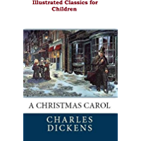 A Christmas Carol ( Illustrated Classics for Children ): (The Christmas Books #1)