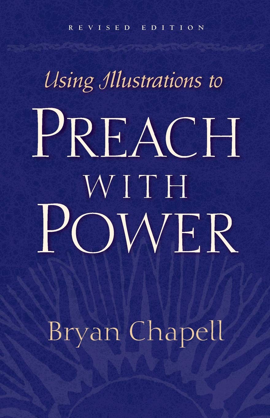 Using Illustrations to Preach with Power: Bryan Chapell