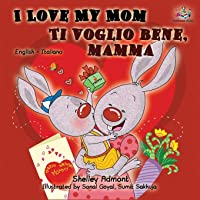 I Love My Mom Ti voglio bene, mamma: English Italian Bilingual Edition