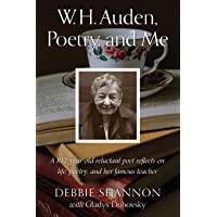 W. H. Auden, Poetry, and Me: A 102-Year-old Reluctant Poet Reflects on Life, Poetry, and Her Famous Teacher