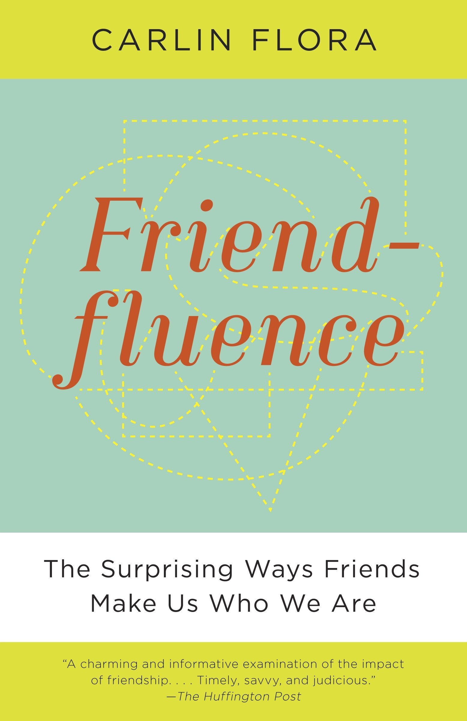 Friendfluence: The Surprising Ways Friends Make Us Who We Are: Carlin  Flora: 9780307946959: Amazon.com: Books