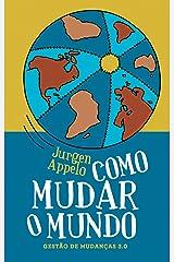 Como Mudar o Mundo: Gestão de Mudanças 3.0 (Portuguese Edition) Kindle Edition