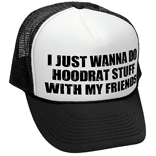 8c970ffb4c1 Amazon.com  I JUST WANT TO DO HOODRAT STUFF - meme - Adult Trucker ...