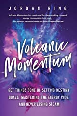 Volcanic Momentum: Get Things Done by Setting Destiny Goals, Mastering the Energy Code, and Never Losing Steam Paperback