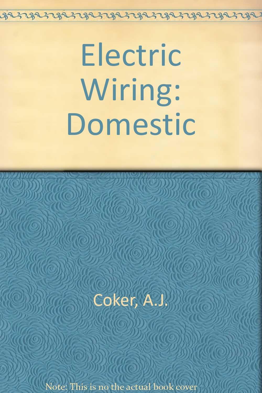 Electric Wiring: Domestic: A.J. Coker, W. Turner: 9780408003926 ...