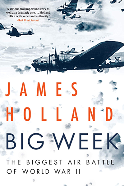 Amazon Com Big Week The Biggest Air Battle Of World War Ii Ebook Holland James Kindle Store