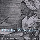 Phillis Wheatley: The Life and Legacy of the Slave Who Became Colonial America's Most Famous Poet Hörbuch von  Charles River Editors Gesprochen von: Scott Clem
