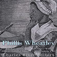 Phillis Wheatley: The Life and Legacy of the Slave Who Became Colonial America's Most Famous Poet Audiobook by  Charles River Editors Narrated by Scott Clem