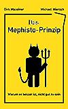 Das Mephisto-Prinzip: Warum es besser ist, nicht gut zu sein