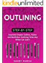 Outlining: Step-by-Step   Essential Chapter Outline, Fiction and Nonfiction Outlining Tricks Any Writer Can Learn (Writing Best Seller Book 2) (English Edition)