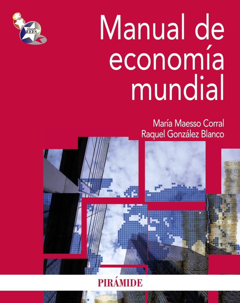 Manual de economía mundial (Economía y Empresa): Amazon.es: Maesso Corral, María, González Blanco, Raquel: Libros