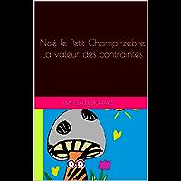 Noé le Petit Champi-zèbre La valeur des contraintes (Derrière un zèbre, une Zébramama t. 1) (French Edition)