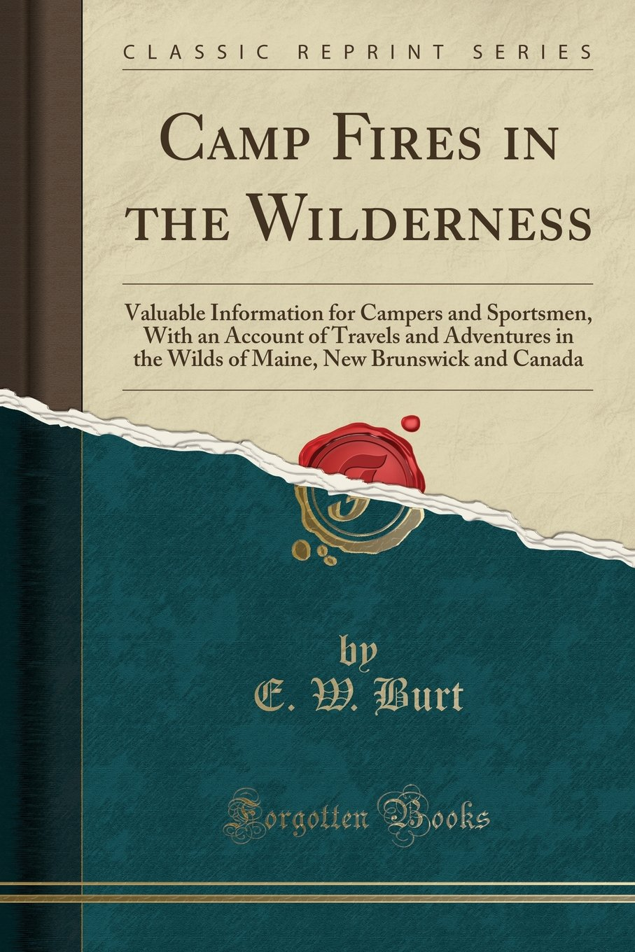 Camp Fires in the Wilderness: Valuable Information for Campers and Sportsmen, With an Account of Travels and Adventures in the Wilds of Maine, New Brunswick and Canada (Classic Reprint) pdf