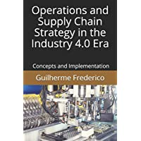 Operations and Supply Chain Strategy in the Industry 4.0 Era: Concepts and Implementation
