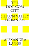 The dot-com city. Silicon valley urbanism (English Edition)