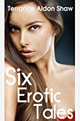 Six Erotic Tales: The Complete Entertainments (So Far) Kindle Edition