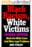 Black Racism, White Victims (Second Edition): Black-On-White Crime  And Other Legal Problems (English Edition)