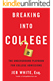 Breaking Into College: The Underground Playbook for College Admissions