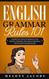 English Grammar Rules 101: 10 Essential Rules to Improving Your Writing, Speaking and Literature Skills for Students and Beginners (English Grammar Help)