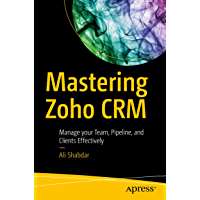 Mastering Zoho CRM: Manage your Team, Pipeline, and Clients Effectively (English Edition)