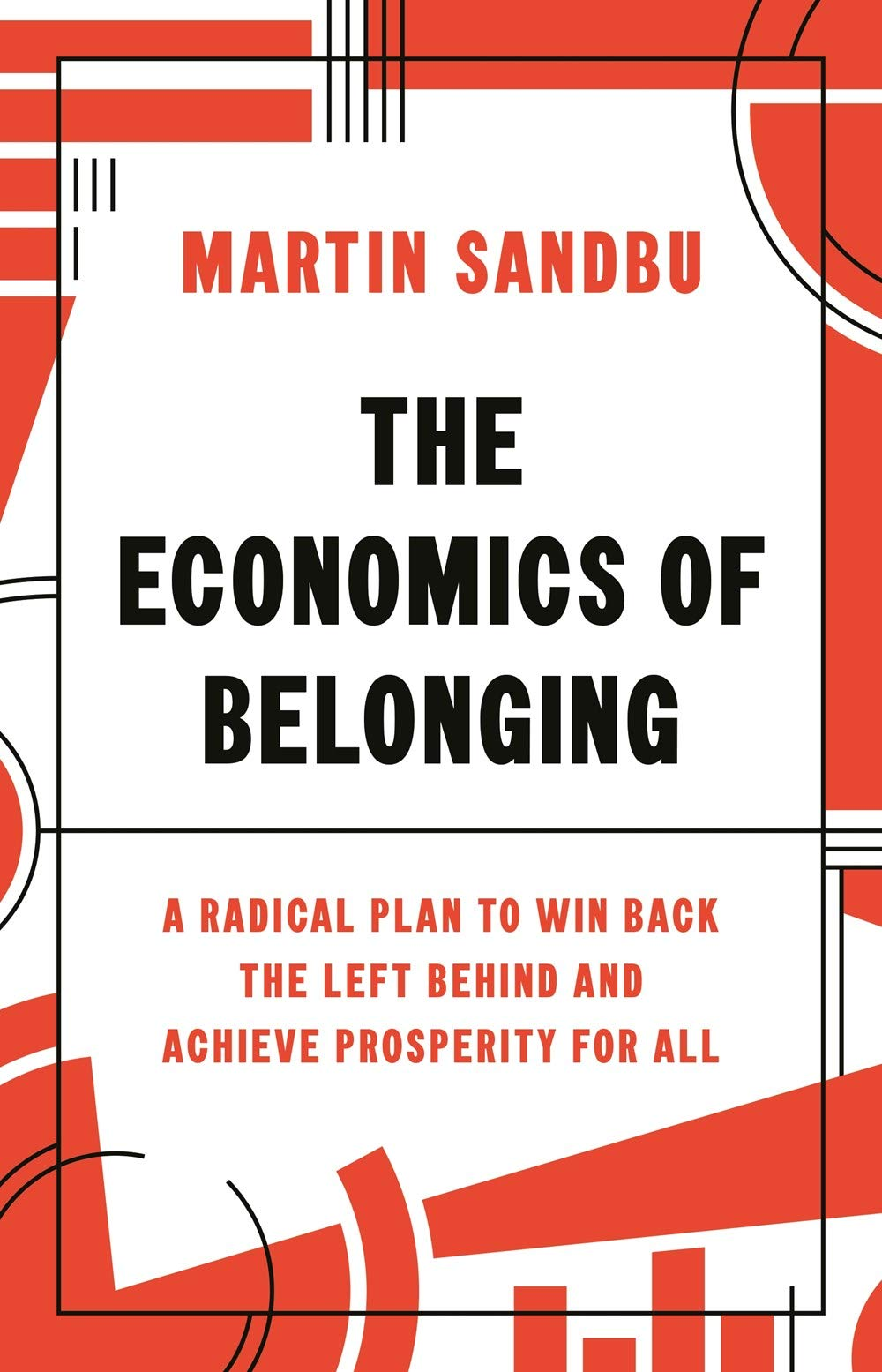 The Economics of Belonging: A Radical Plan to Win Back the Left Behind and  Achieve Prosperity for All: Sandbu, Martin: 9780691204529: Amazon.com: Books