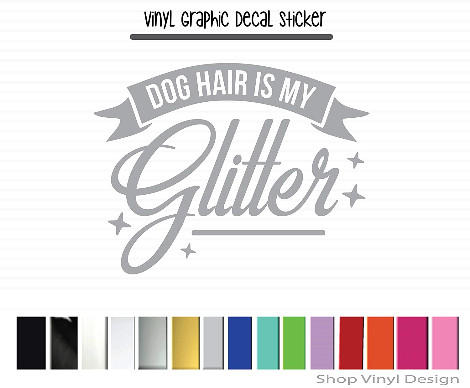 Dog Hair Is My Glitter High Quality Outdoor Rated Vinyl Vinyl Graphic Decal Sticker for Vehicle Car Truck SUV Window Laptop Cooler Planner Locker Safe