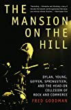 The Mansion on the Hill: Dylan, Young, Geffen, Springsteen, and the Head-on Collision of Rock and Commerce