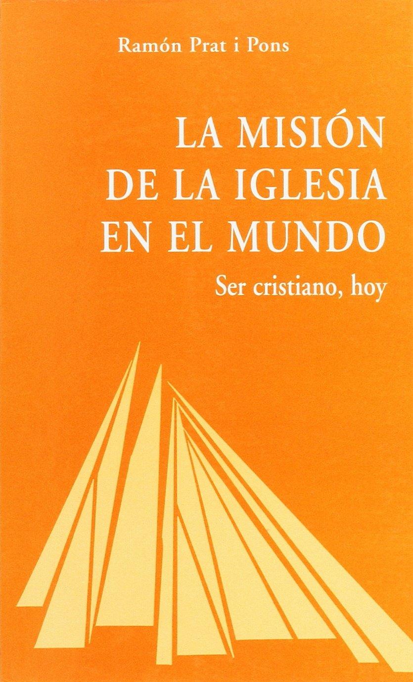 La Misión de la Iglesia en el mundo: Ser cristiano hoy Ágape: Amazon.es: Ramón Prat i Pons: Libros