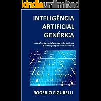 Inteligência Artificial Genérica: Os desafios da modelagem de visão sistêmica e estratégica para todas incertezas