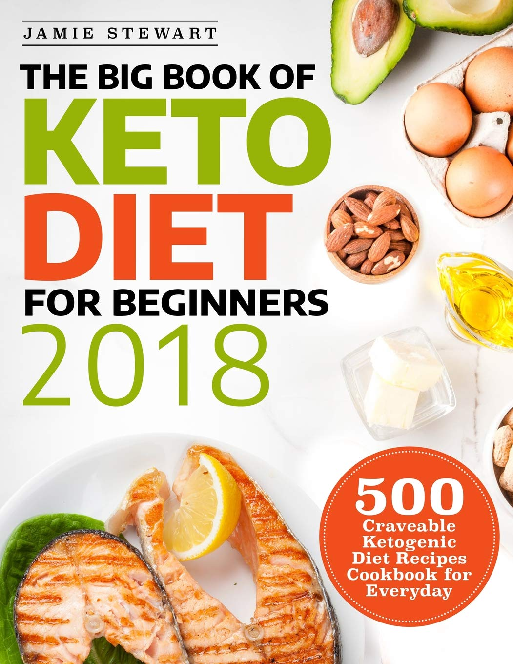 The Big Book Of Keto Diet For Beginners 2018  500 Craveable Ketogenic Diet Recipes Cookbook For Everyday  Keto Cookbook Band 1