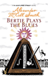 Bertie Plays The Blues: 7 (The 44 Scotland Street Series)