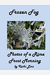 Frozen Fog: Photos of a Rime Frost Morning Kindle Edition