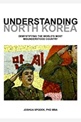 Understanding North Korea: Demystifying the World's Most Misunderstood Country Kindle Edition