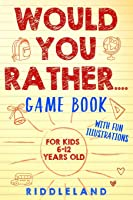Would You Rather Game Book: For Kids 6-12 Years