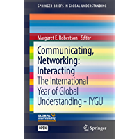 Communicating, Networking: Interacting: The International Year of Global Understanding - IYGU (SpringerBriefs in Global Understanding) (English Edition)