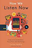 How We Listen Now: Essays and Conversations About Music and Technology (English Edition)