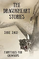 The Dragonheart Stories: Fairytales for Grownups Kindle Edition