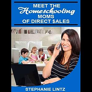 Meet the Homeschooling Moms of Direct Sales (The Homeschooling Moms of Direct Sales Teach you How Book 1)