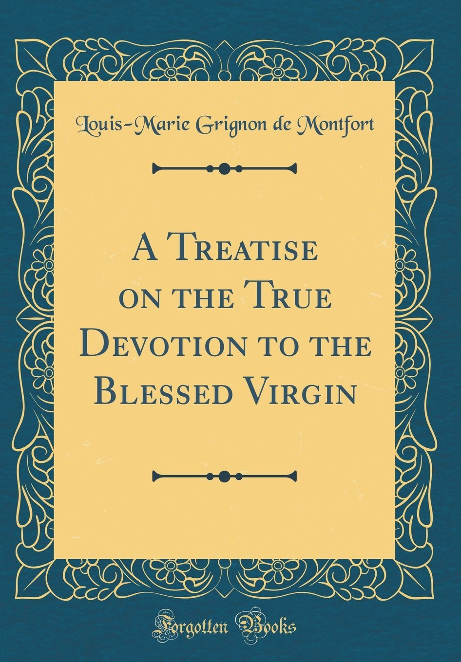 Download A Treatise on the True Devotion to the Blessed Virgin (Classic Reprint) ebook