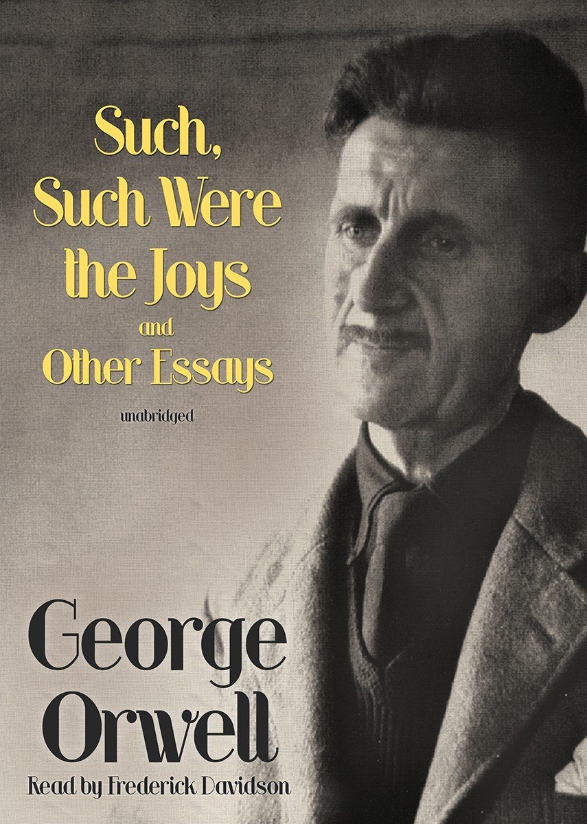 such such were the joys and other essays george orwell such such were the joys and other essays george orwell frederick davidson 9781441717719 com books