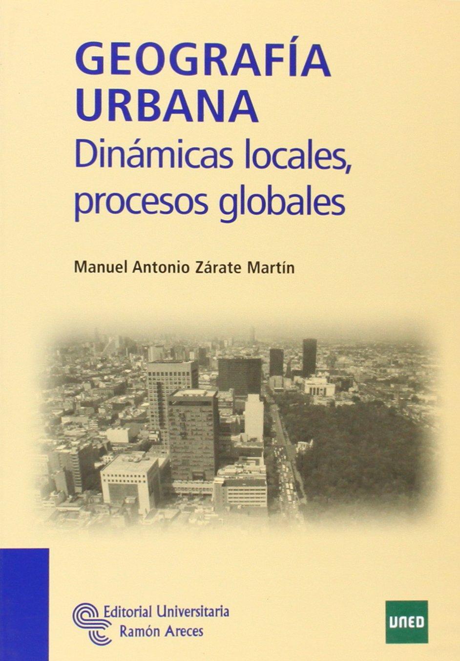 Geografía urbana: Dinámicas locales, procesos globales Manuales: Amazon.es: Zárate Martín, Manuel Antonio: Libros