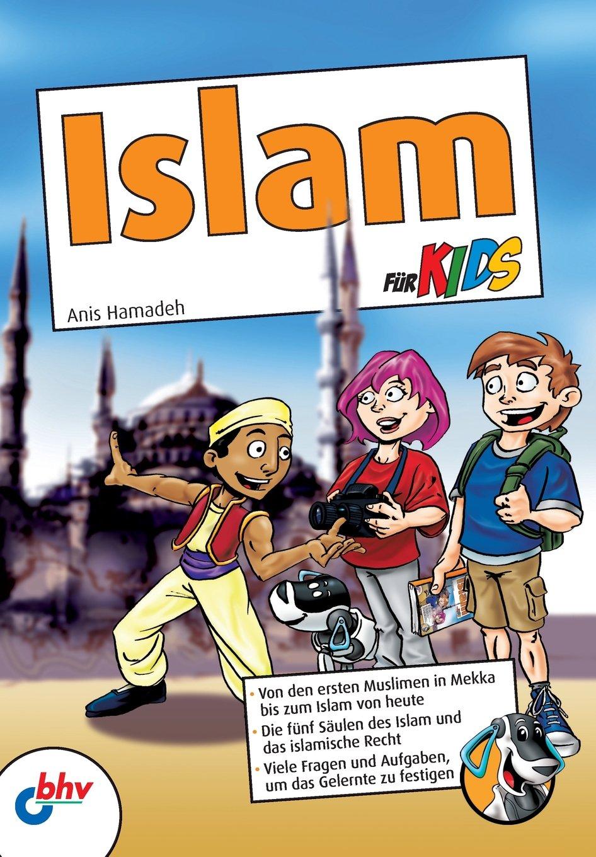 Islam für Kids: Von den ersten Muslimen in Mekka bis zum Islam von heute
