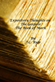 Expository Thoughts on the Gospels: The Book of Mark [Fully Formatted With Authorial Biography]