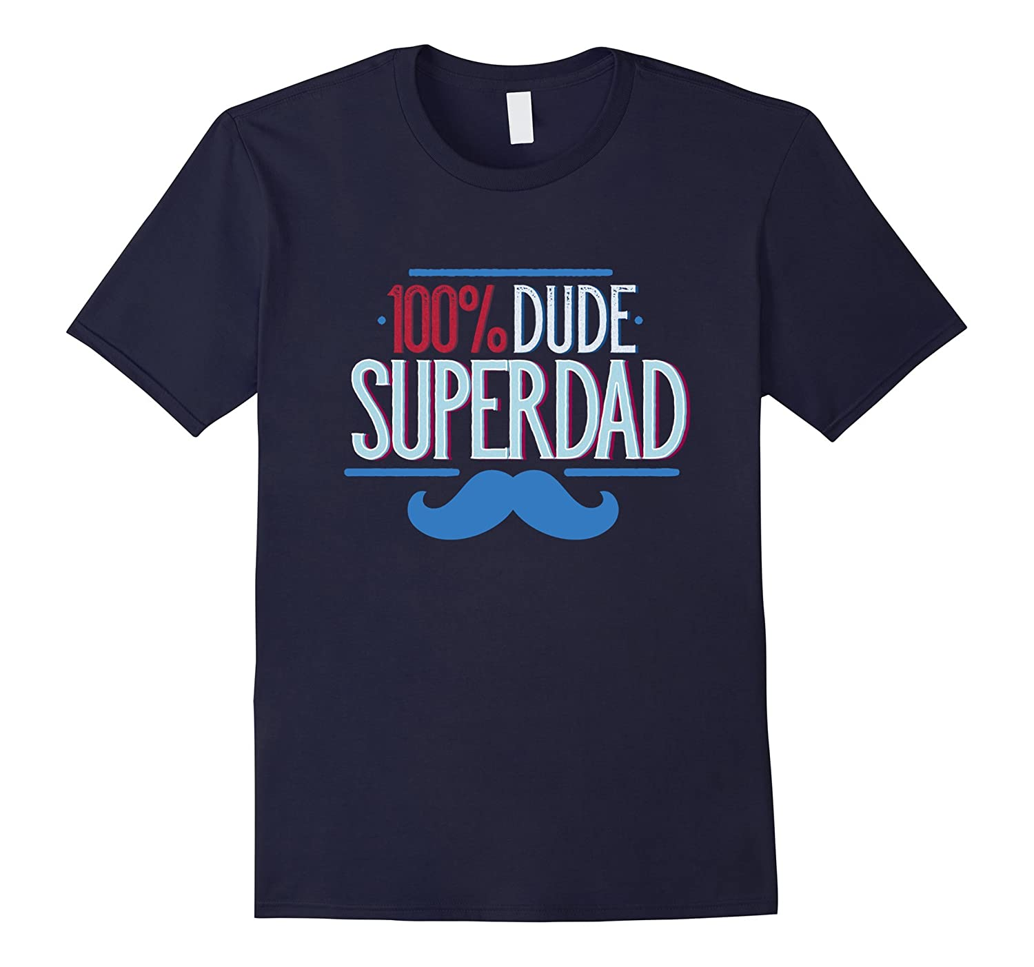 100% Dude SuperDad T-shirt for Your Awesome Dad-TH